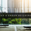 "What Makes a Green Building ""Green?"""